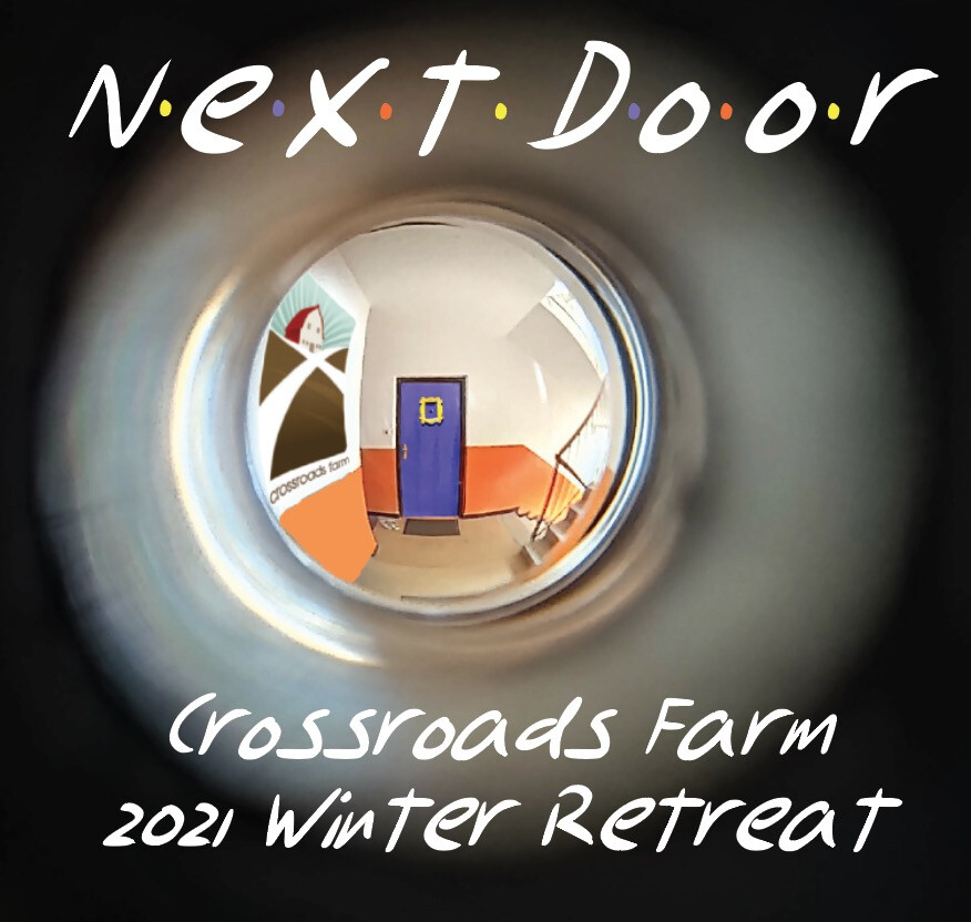 Next Door, Crossroads Farm 2021 Winter Retreat